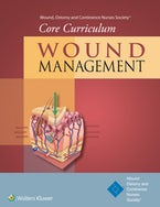 Wound, Ostomy and Continence Nurses Society® Core Curriculum: Wound Management