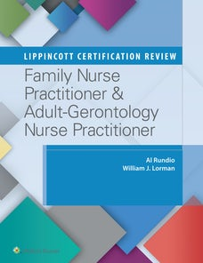 Lippincott Certification Review: Family Nurse Practitioner & Adult-Gerontology Nurse Practitioner