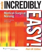 Medical-Surgical Nursing Made Incredibly Easy!