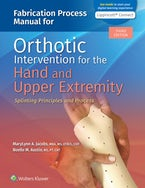 Fabrication Process Manual for Orthotic Intervention for the Hand and Upper Extremity